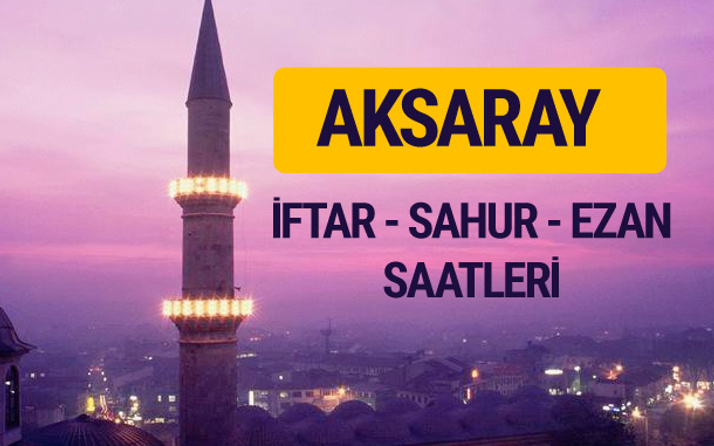 Aksaray iftar saati imsak vakti ve ezan saatleri