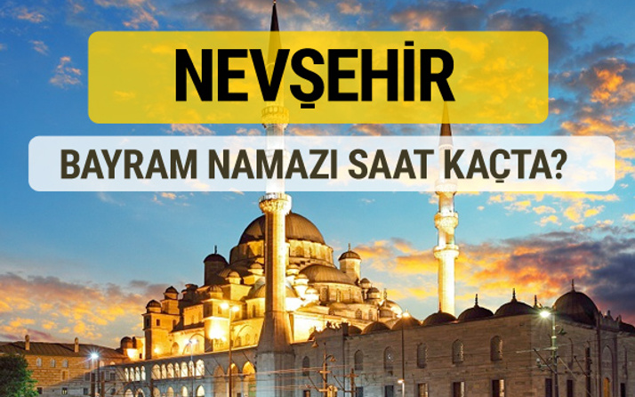 Nevşehir bayram namazı saat kaçta 2 rekat nasıl kılınır?