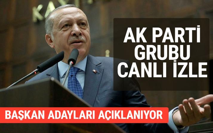 AK Parti grubu canlı izle Recep Tayyip Erdoğan'ın aday açıklaması