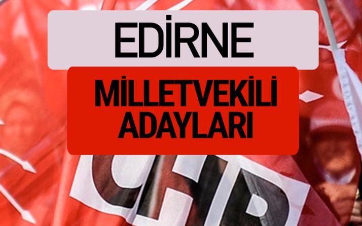 CHP Edirne milletvekili adayları isimleri YSK kesin listesi