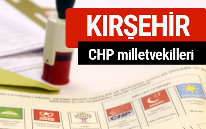CHP Kırşehir Milletvekilleri 2018 - 27. dönem Kırşehir listesi