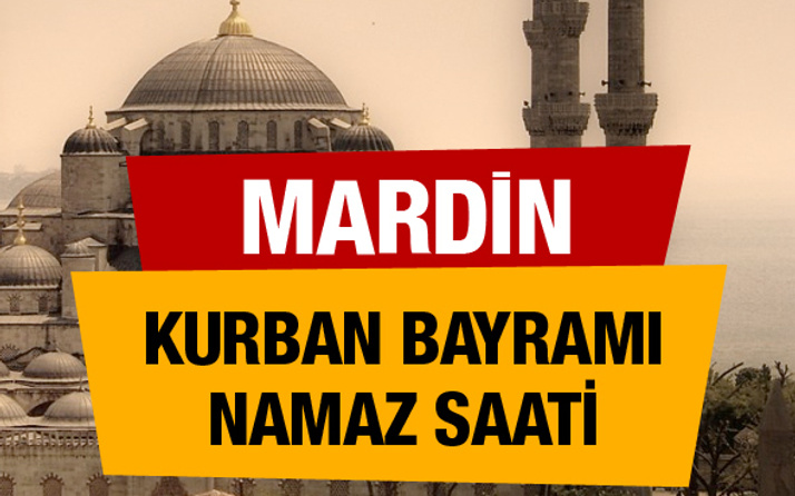 Mardin Kurban bayramı namaz saati : 06:17