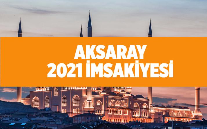 2021 Aksaray sahur vakti Aksaray iftar saatleri
