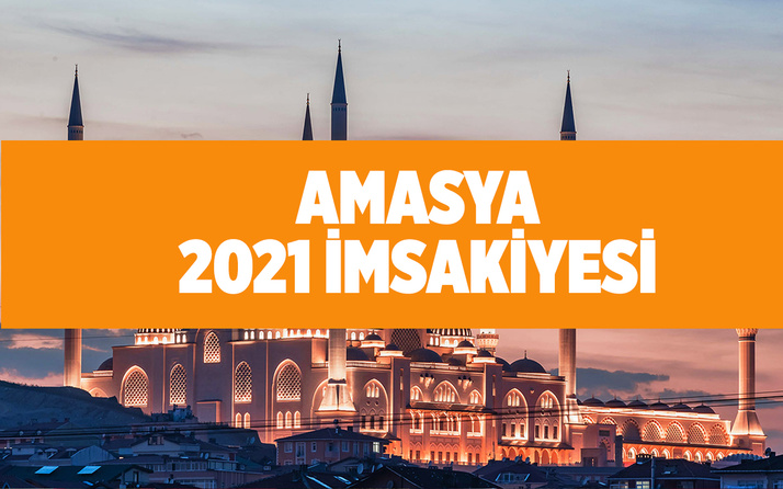 Amasya iftar saati 2021 iftar ve sahur vakitleri ne zaman?