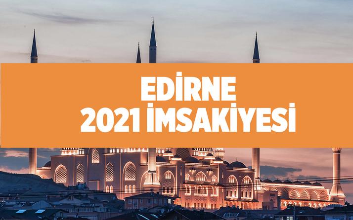 Edirne iftar saati kaçta 2021 imsakiye tablosu imsak-sahur vakti