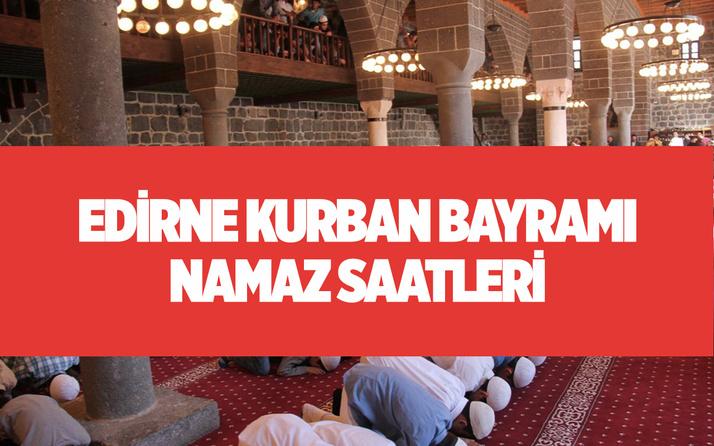 Edirne bayram namazı saati 2021 Diyanet kurban bayramı namaz saatleri