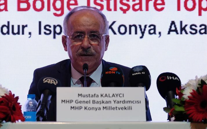 MHP'li Mustafa Kalaycı: HDP kime onay verirse cumhurbaşkanı adayları o olacak