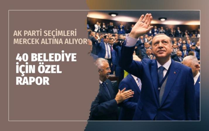 AK Parti'den kritik seçim kampı! 40 belediye mercek altına alınacak