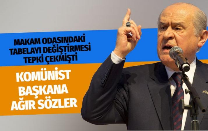 Devlet Bahçeli'den Kominist Başkana olay sözler Maçoğlu'nu topa tuttu