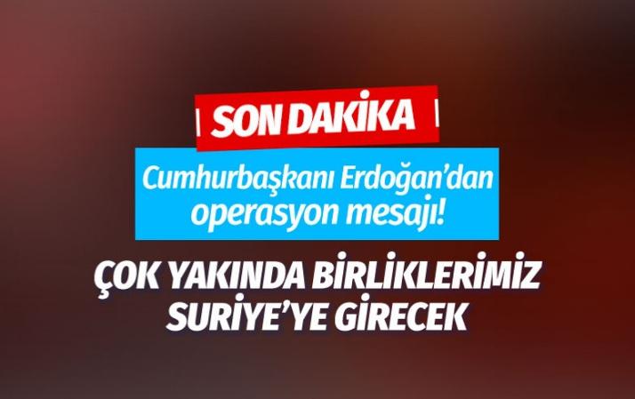 Erdoğan Malazgirt'te açıkladı! Çok yakında birliklerimiz Suriye'ye girecek