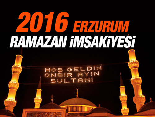 Erzurum İmsakiye 2016 iftar ezan saatleri sahur vakti