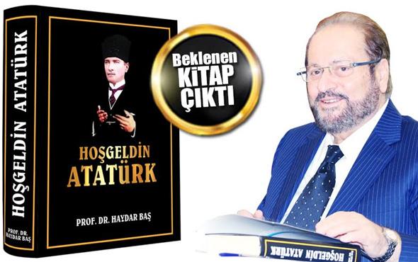 """Haydar Baş'ın  """"Hoş Geldin Atatürk"""" kitabı çıktı."""
