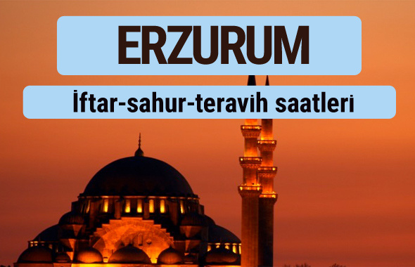 Erzurum iftar ve sahur vakti ile teravih saatleri