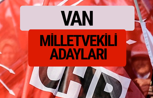 CHP Van milletvekili adayları isimleri YSK kesin listesi