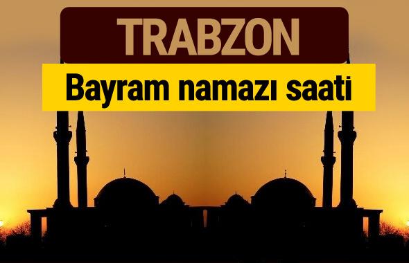 Trabzon bayram namazı vakti kaçta 2018 diyanet saatleri