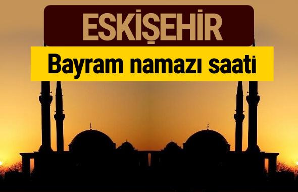 Eskişehir bayram namazı vakti kaçta 2018 diyanet saatleri