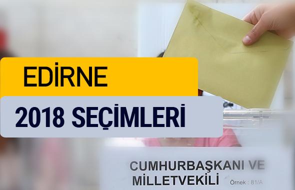 Edirne seçim sonuçları 2018 YSK oy sonucu