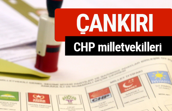 CHP Çankırı Milletvekilleri 2018 - 27. dönem Çankırı listesi