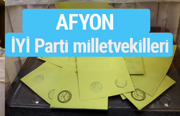 İYİ Parti Afyon milletvekilleri listesi iyi parti oy sonucu