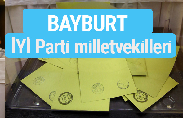 İYİ Parti Bayburt milletvekilleri listesi iyi parti oy sonucu