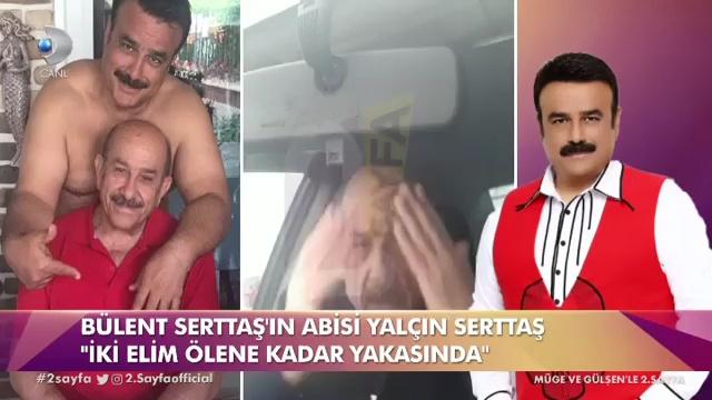 Bülent Serttaş'ın abisi Yalçın Serttaş: Bülent iki elim yakanda - Sayfa 2