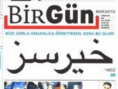 Birgün gazetesi Osmanlıca öyle bir manşet attı ki