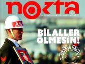 Nokta dergisinden şok kapak Bilaller ölmesin