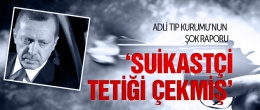 Erdoğan'a suikastte tetiğe basılmış