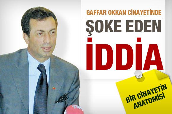 Gaffar Okkan cinayetinde şok iddia!