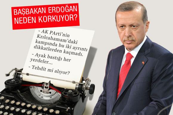 Başbakan Erdoğan neden korkuyor?