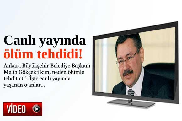 Ankara Büyükşehir Belediye Başkanı Melih Gökçek, canlı yayında ölüm tehdidi aldı