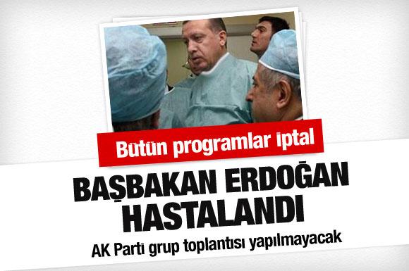 Başbakan Erdoğan hastalandı