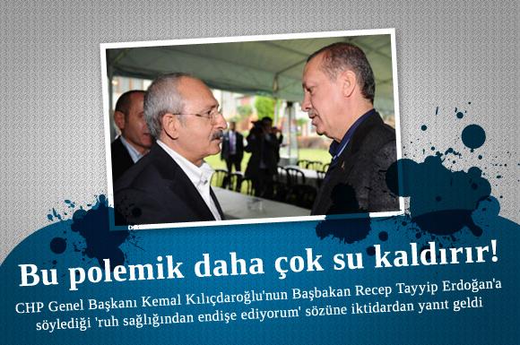 CHP Genel Başkanı Kemal Kılıçdaroğlu'nun Başbakan Recep Tayyip Erdoğan'a söylediği 'ruh sağlığından endişe ediyorum' sözüne iktidardan yanıt geldi