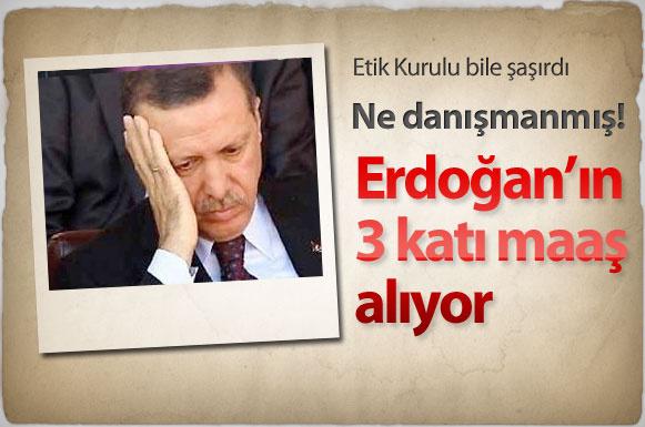 Başbakan Erdoğan'in müthiş bir danışmanı var. Öyle bir danışman ki, Erdoğan'dan tamı tamına 3 kat fazla maaş alıyor..