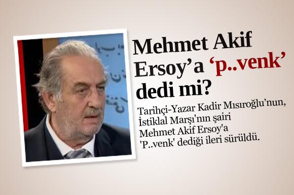 Tarihçi-Yazar Kadir Mısıroğlu, İstiklal Marşı'nın şairi Mehmet Akif Ersoy'a 'P..venk' dediği ileri sürüldü