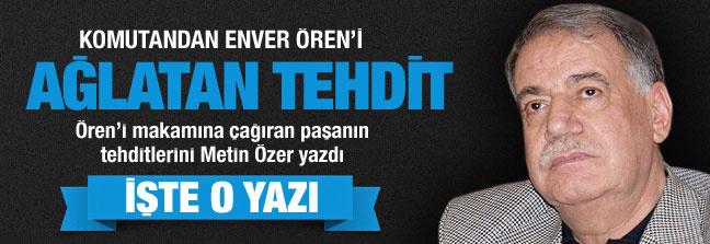 Paşa'dan Enver Ören'i ağlatan tehdit!