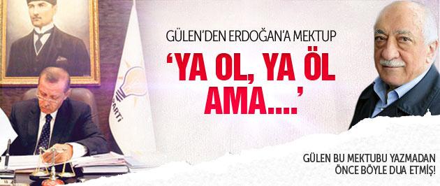 Gülen den erdoğan a mektup ya ol ya öl