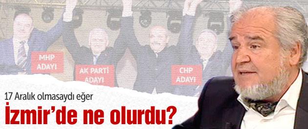17 Aralık olmasaydı İzmir'de ne olurdu?