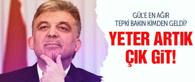 Abdullah Gül'e en sert tepki: Yeter artık çık git!