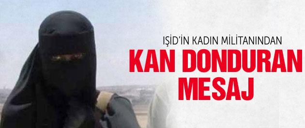 IŞİD'li kadın militandan kan donduran mesaj