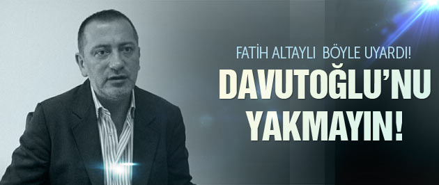 Ahmet Davutoğlu'nun başını yakmayın!