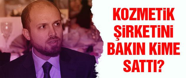 Bilal Erdoğan kozmetik şirketini kime sattı?