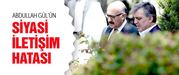 Abdullah Gül'ün siyasi iletişim hatası