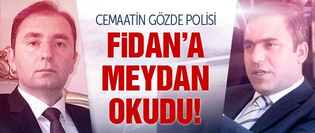 Cemaatin gözde polis şefi Hakan Fidan'a meydan okudu!