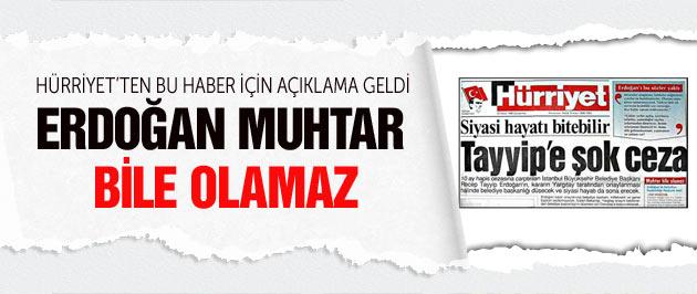 Hürriyet 'Erdoğan muhtar bile olamaz'ın arkasında