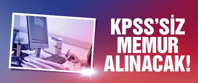 KPSS'siz memur alımı yapılacak!