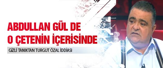 'Çetenin içerisinde Abdullah Gül de var'