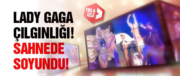 İstanbul'da Lady Gaga çılgınlığı! Sahnede soyundu!