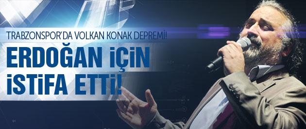 Volkan Konak Erdoğan için istifa etti!