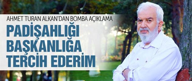Ahmet Turan Alkan'dan 'padişahlık' çıkışı